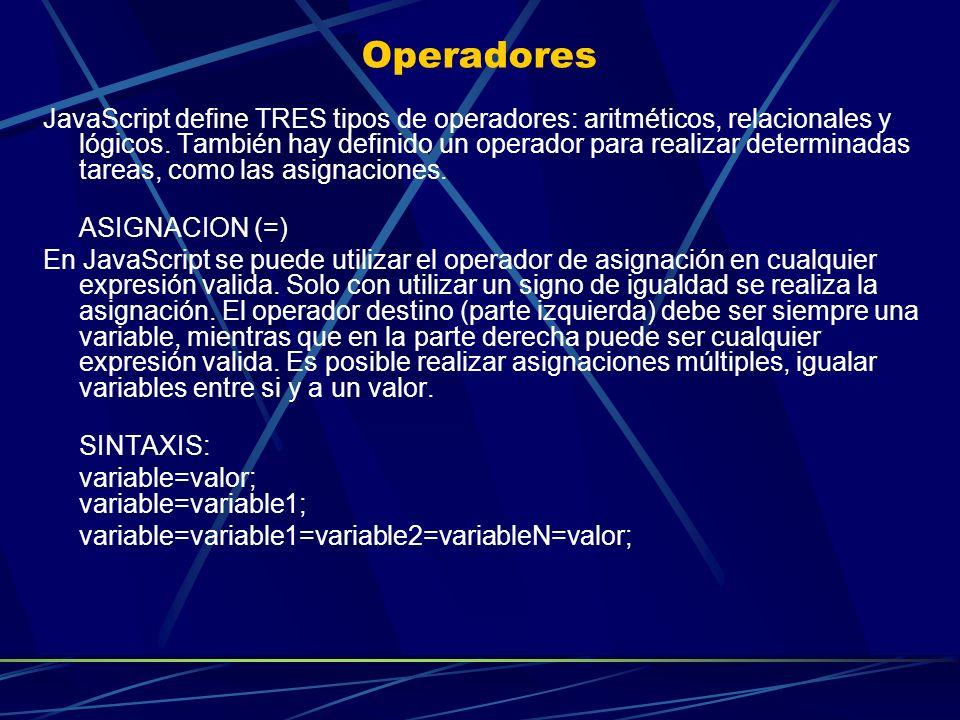 Operadores JavaScript define TRES tipos de operadores: aritméticos, relacionales y lógicos. También hay definido un operador para realizar determinada