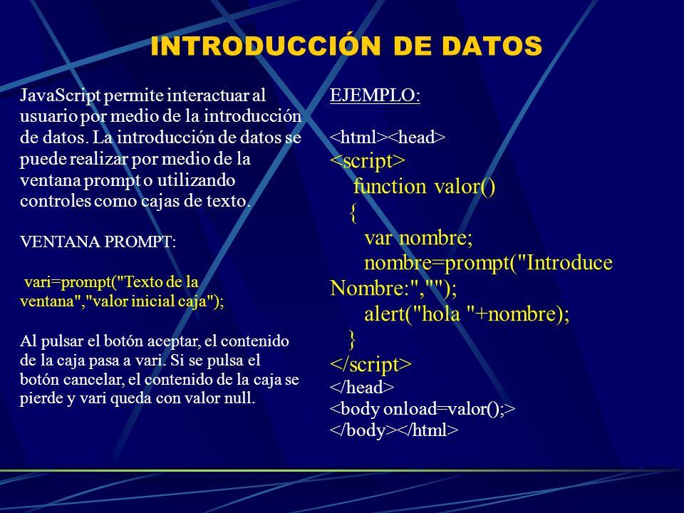 INTRODUCCIÓN DE DATOS JavaScript permite interactuar al usuario por medio de la introducción de datos. La introducción de datos se puede realizar por