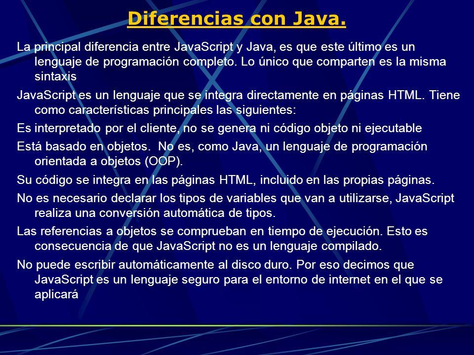 Diferencias con Java. La principal diferencia entre JavaScript y Java, es que este último es un lenguaje de programación completo. Lo único que compar