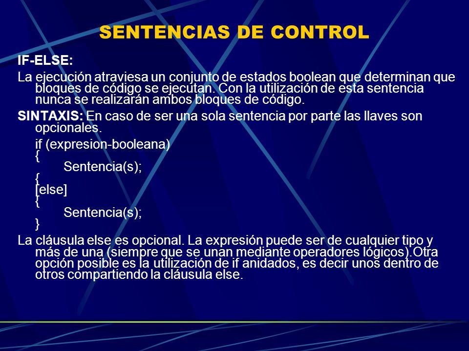 SENTENCIAS DE CONTROL IF-ELSE: La ejecución atraviesa un conjunto de estados boolean que determinan que bloques de código se ejecutan. Con la utilizac