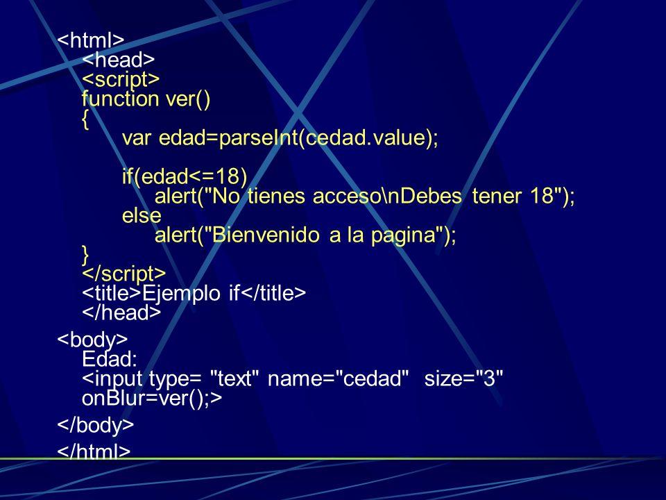 function ver() { var edad=parseInt(cedad.value); if(edad Ejemplo if Edad: