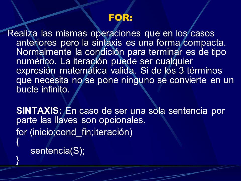 FOR: Realiza las mismas operaciones que en los casos anteriores pero la sintaxis es una forma compacta. Normalmente la condición para terminar es de t
