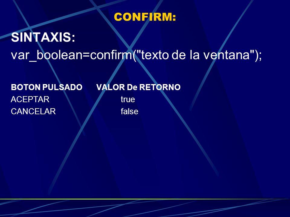 CONFIRM: SINTAXIS: var_boolean=confirm(