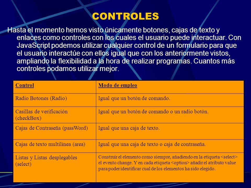 CONTROLES Hasta el momento hemos visto únicamente botones, cajas de texto y enlaces como controles con los cuales el usuario puede interactuar. Con Ja