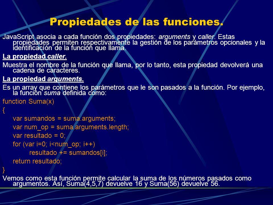 Propiedades de las funciones. JavaScript asocia a cada función dos propiedades: arguments y caller. Estas propiedades permiten respectivamente la gest