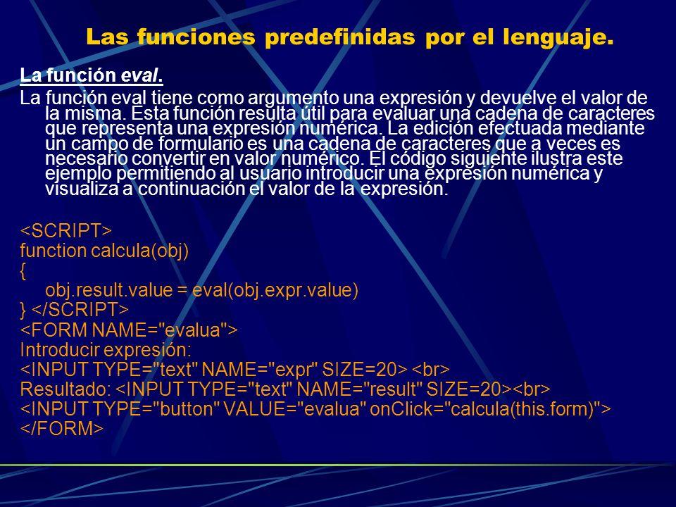 Las funciones predefinidas por el lenguaje. La función eval. La función eval tiene como argumento una expresión y devuelve el valor de la misma. Esta