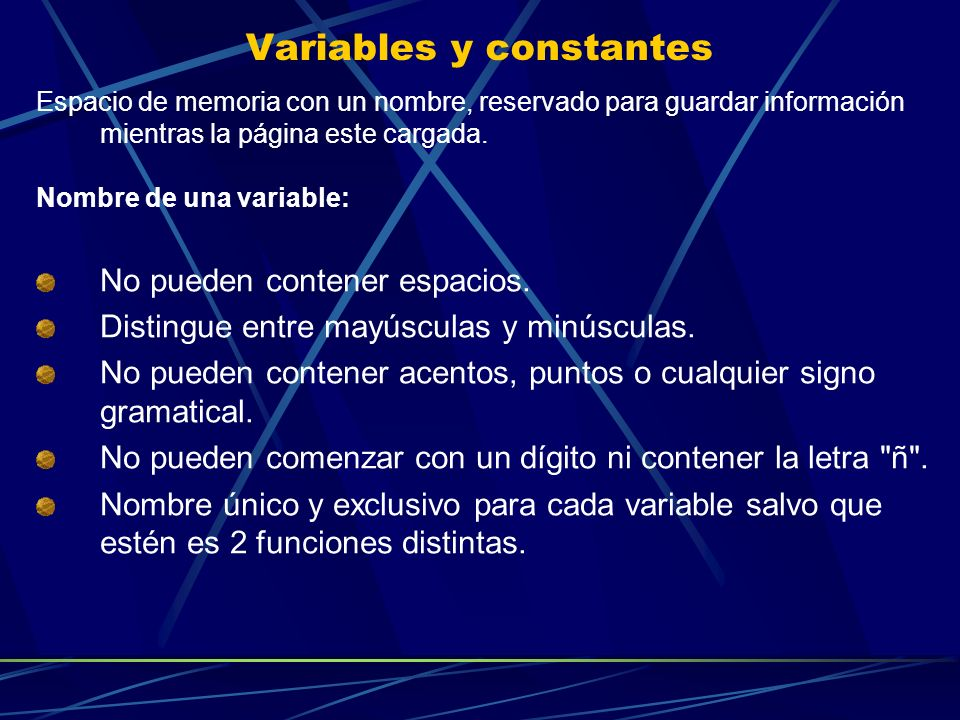 Variables y constantes Espacio de memoria con un nombre, reservado para guardar información mientras la página este cargada. Nombre de una variable: N