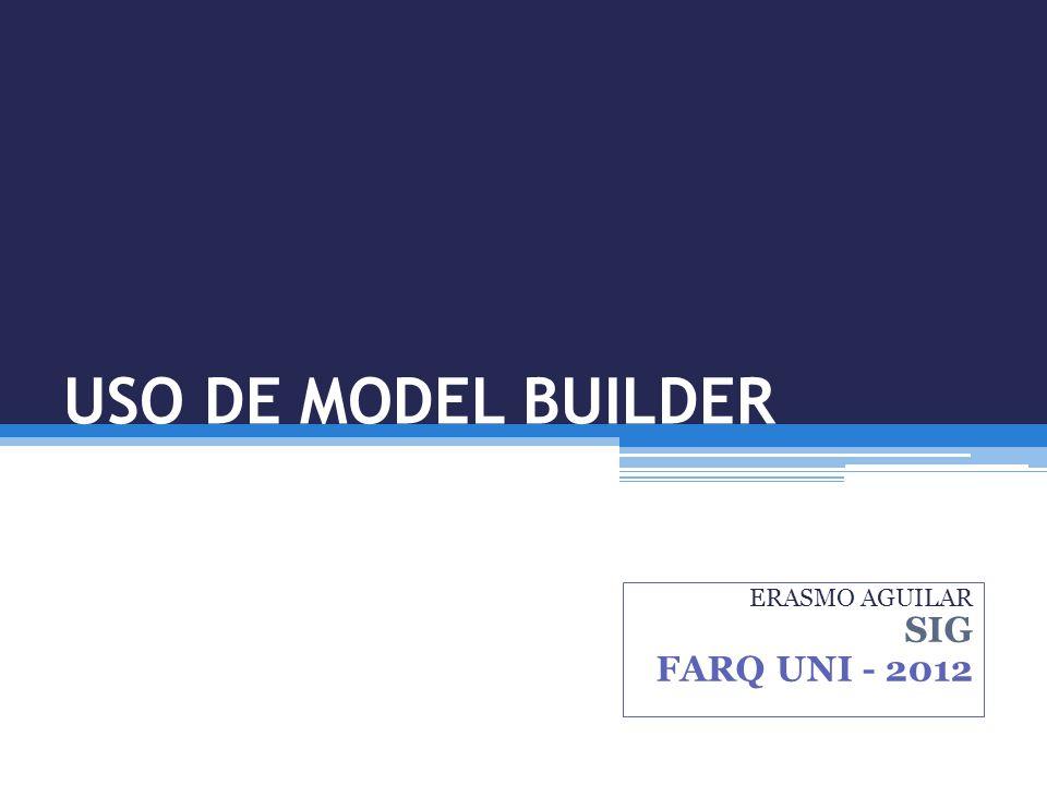 USO DE MODEL BUILDER ERASMO AGUILAR SIG FARQ UNI - 2012