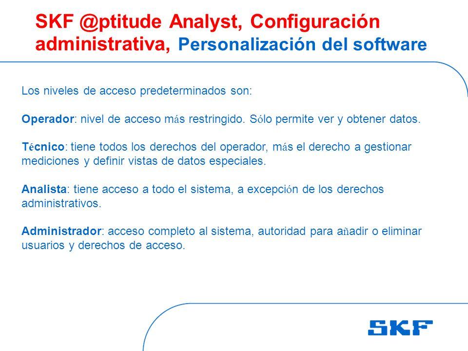 SKF @ptitude Analyst, Configuración administrativa, Personalización del software Los niveles de acceso predeterminados son: Operador: nivel de acceso m á s restringido.