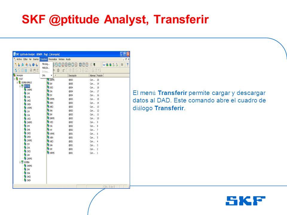 SKF @ptitude Analyst, Transferir El men ú Transferir permite cargar y descargar datos al DAD.