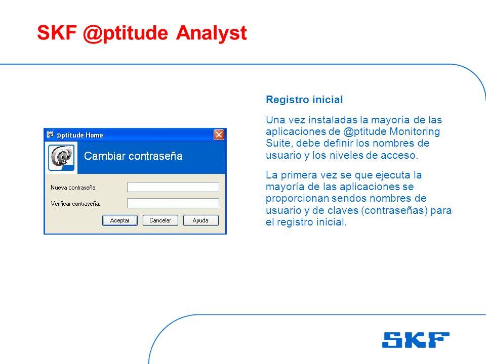 SKF @ptitude Analyst Registro inicial Una vez instaladas la mayoría de las aplicaciones de @ptitude Monitoring Suite, debe definir los nombres de usuario y los niveles de acceso.