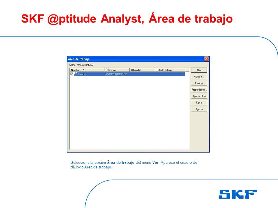 SKF @ptitude Analyst, Área de trabajo Seleccione la opci ó n Á rea de trabajo del men ú Ver.