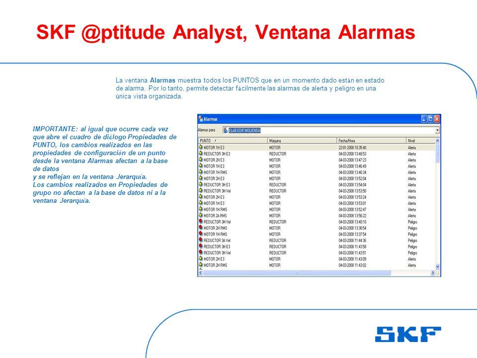 SKF @ptitude Analyst, Ventana Alarmas La ventana Alarmas muestra todos los PUNTOS que en un momento dado est á n en estado de alarma.