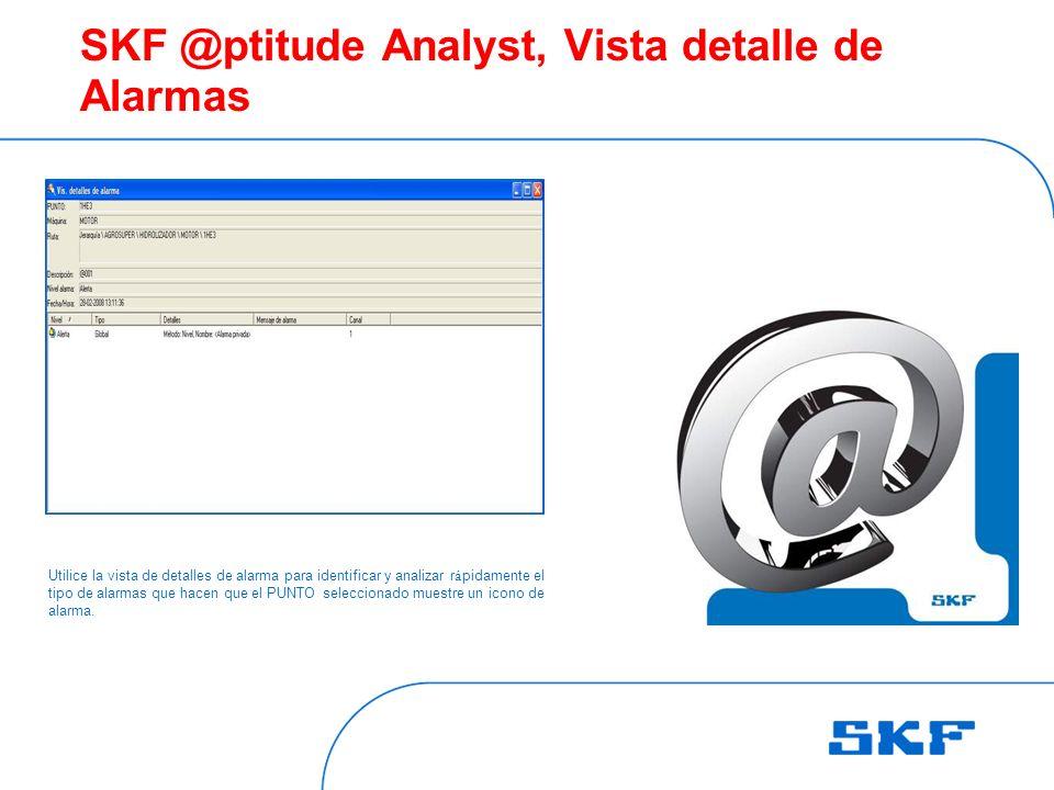 SKF @ptitude Analyst, Vista detalle de Alarmas Utilice la vista de detalles de alarma para identificar y analizar r á pidamente el tipo de alarmas que hacen que el PUNTO seleccionado muestre un icono de alarma.
