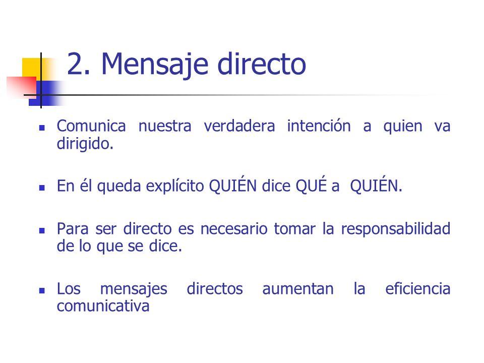 2.Mensaje directo Comunica nuestra verdadera intención a quien va dirigido.