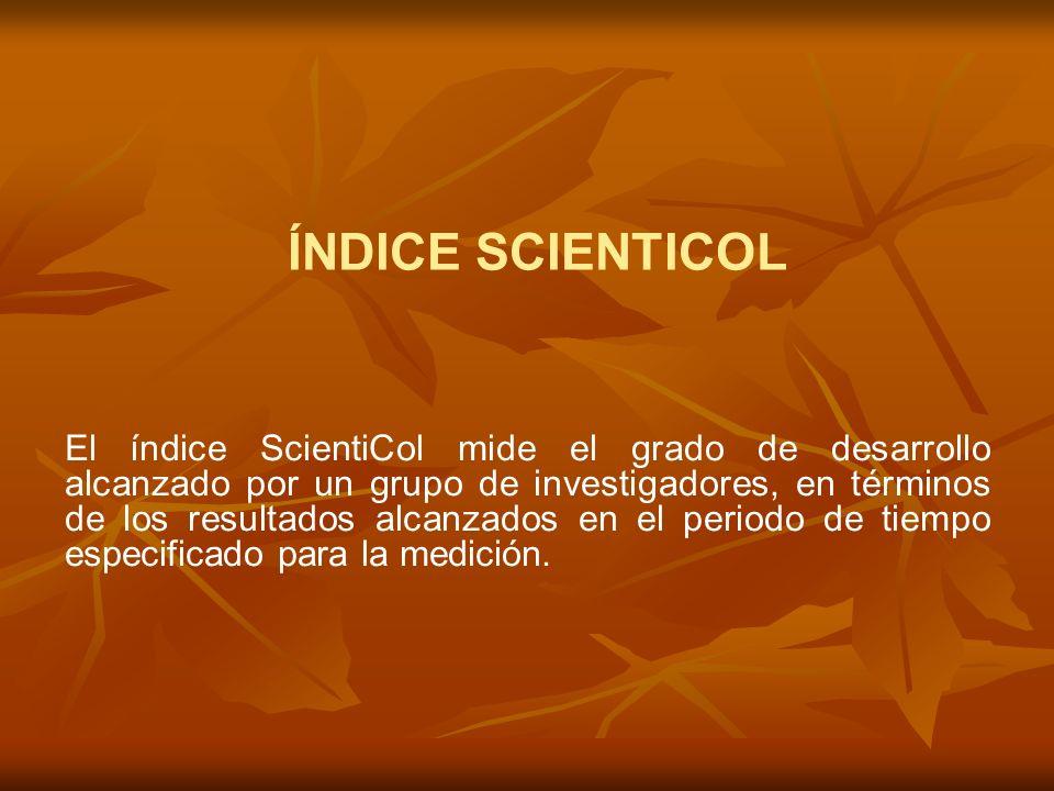 El índice ScientiCol mide el grado de desarrollo alcanzado por un grupo de investigadores, en términos de los resultados alcanzados en el periodo de tiempo especificado para la medición.