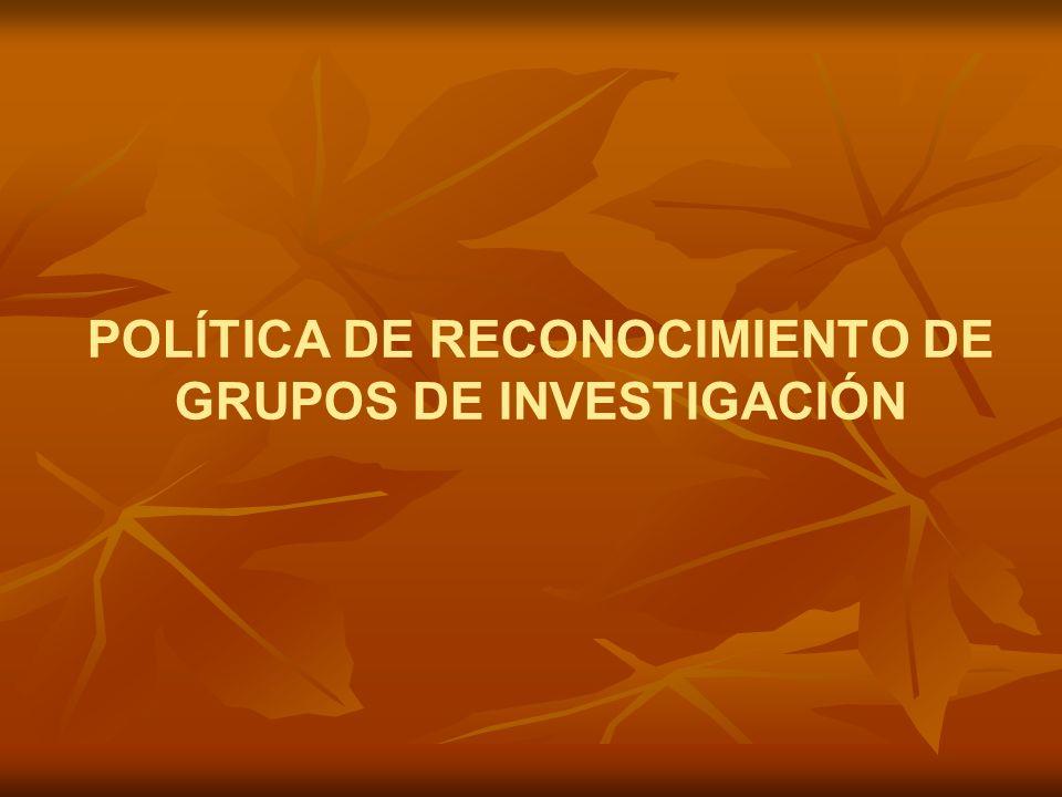 POLÍTICA DE RECONOCIMIENTO DE GRUPOS DE INVESTIGACIÓN