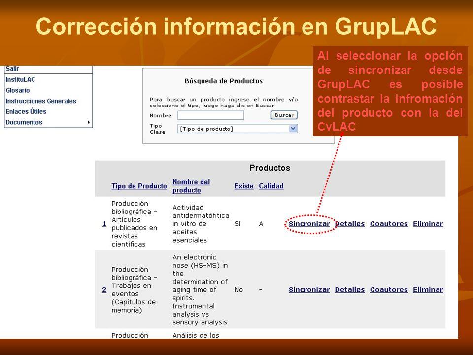 Corrección información en GrupLAC Al seleccionar la opción de sincronizar desde GrupLAC es posible contrastar la infromación del producto con la del CvLAC