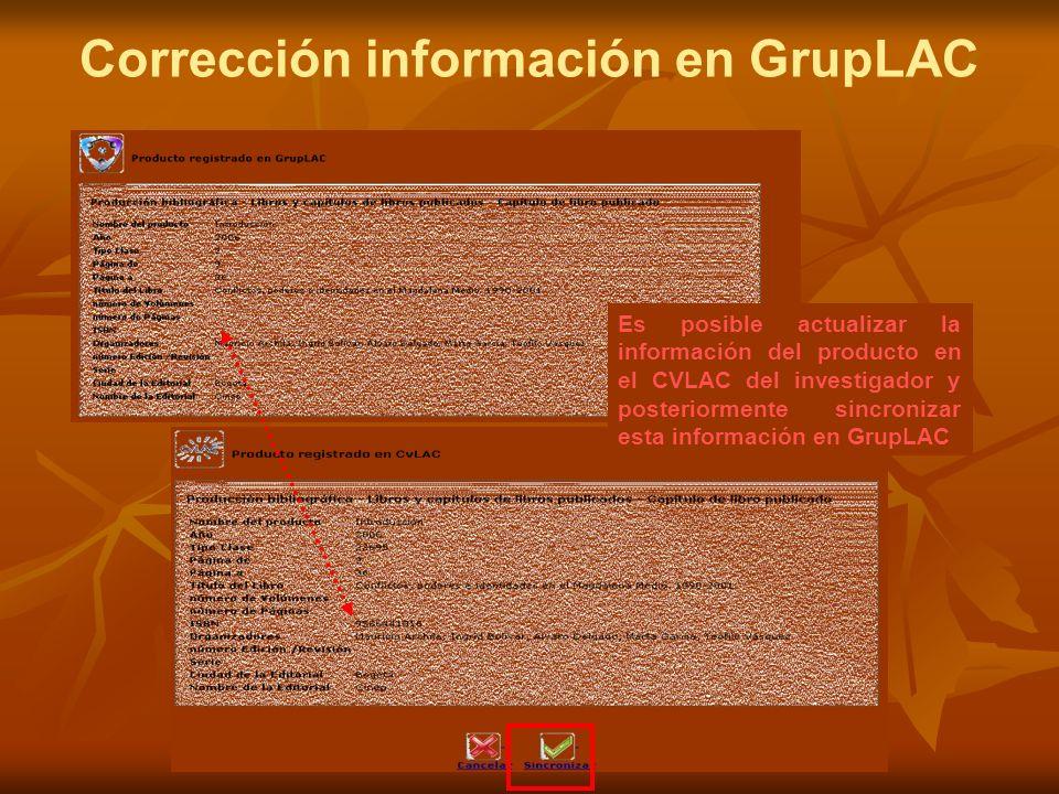 Es posible actualizar la información del producto en el CVLAC del investigador y posteriormente sincronizar esta información en GrupLAC Corrección información en GrupLAC