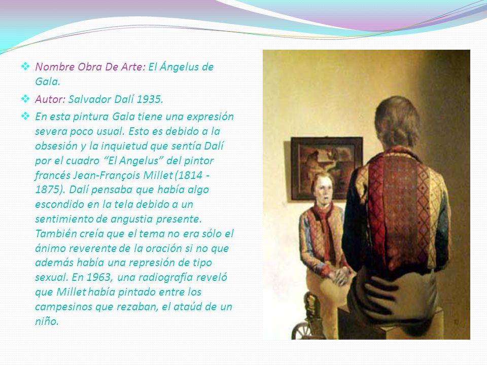 . Nombre Obra De Arte: El Ángelus de Gala. Autor: Salvador Dalí 1935. En esta pintura Gala tiene una expresión severa poco usual. Esto es debido a la