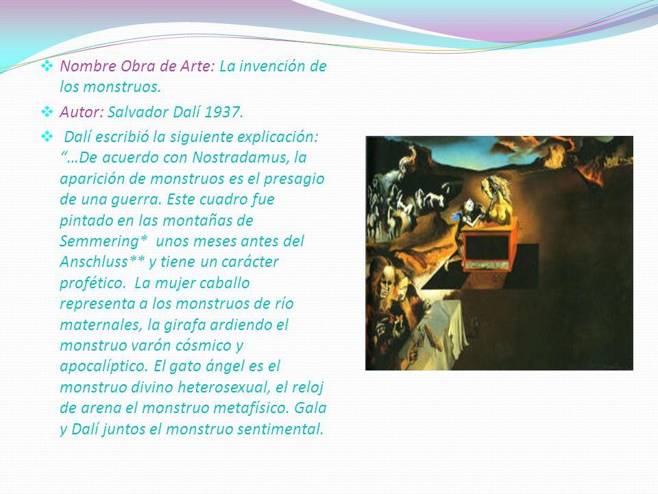 . Nombre Obra de Arte: La invención de los monstruos. Autor: Salvador Dalí 1937. Dalí escribió la siguiente explicación: …De acuerdo con Nostradamus,