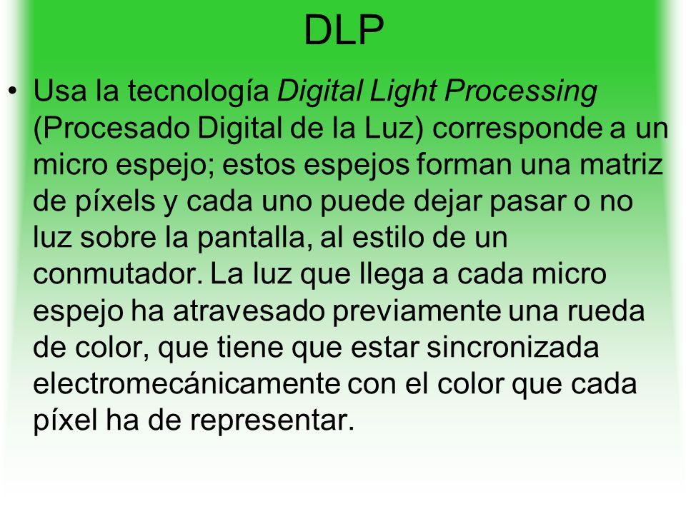 DLP Usa la tecnología Digital Light Processing (Procesado Digital de la Luz) corresponde a un micro espejo; estos espejos forman una matriz de píxels y cada uno puede dejar pasar o no luz sobre la pantalla, al estilo de un conmutador.