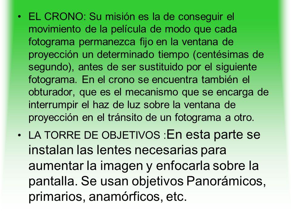 EL CRONO: Su misión es la de conseguir el movimiento de la película de modo que cada fotograma permanezca fijo en la ventana de proyección un determinado tiempo (centésimas de segundo), antes de ser sustituido por el siguiente fotograma.