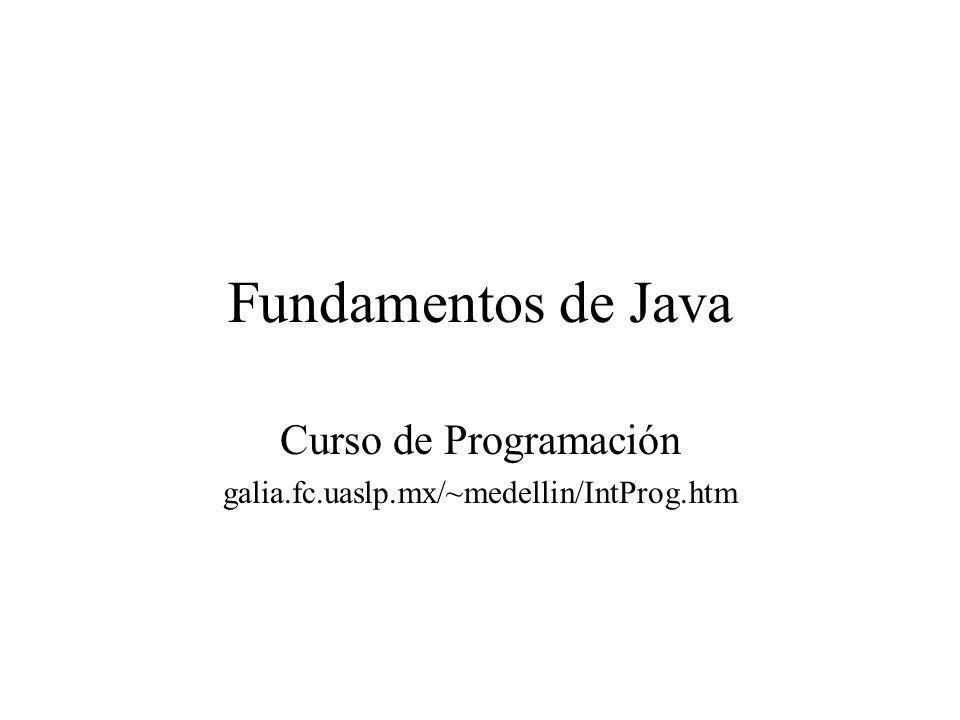 Fundamentos de Java Curso de Programación galia.fc.uaslp.mx/~medellin/IntProg.htm