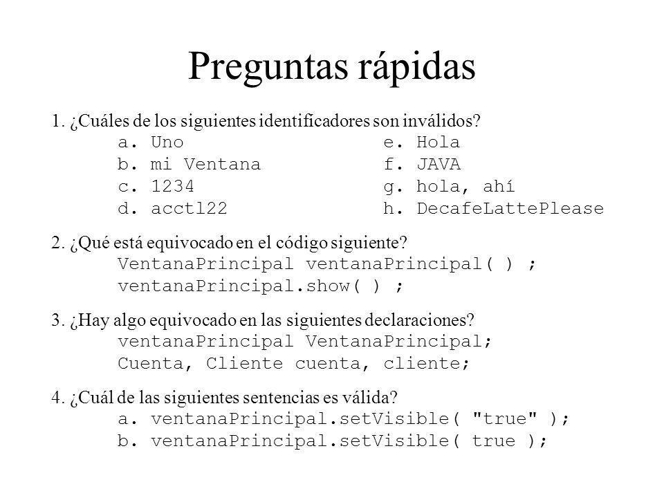 Preguntas rápidas 1. ¿Cuáles de los siguientes identifícadores son inválidos? a. Unoe. Hola b. mi Ventanaf. JAVA c. 1234g. hola, ahí d. acctl22h. Deca