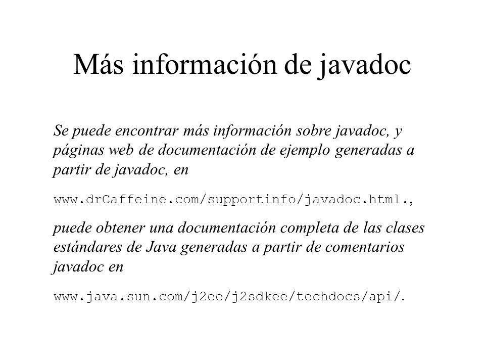 Más información de javadoc Se puede encontrar más información sobre javadoc, y páginas web de documentación de ejemplo generadas a partir de javadoc,