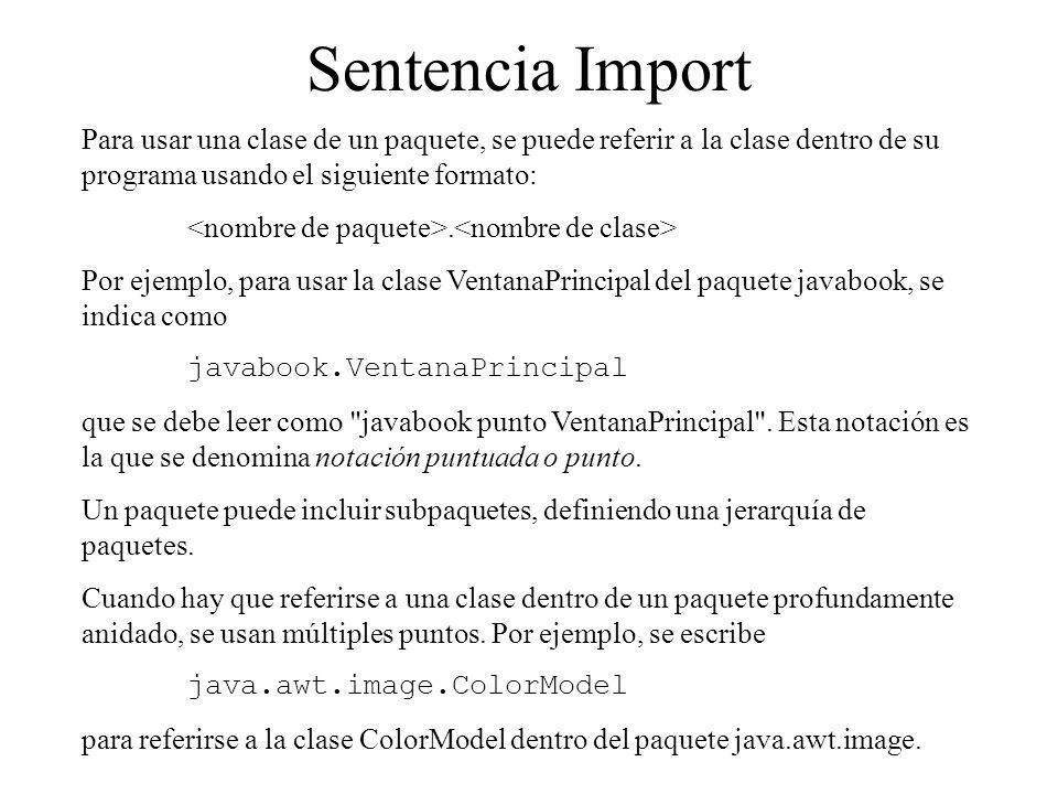 Sentencia Import Para usar una clase de un paquete, se puede referir a la clase dentro de su programa usando el siguiente formato:. Por ejemplo, para