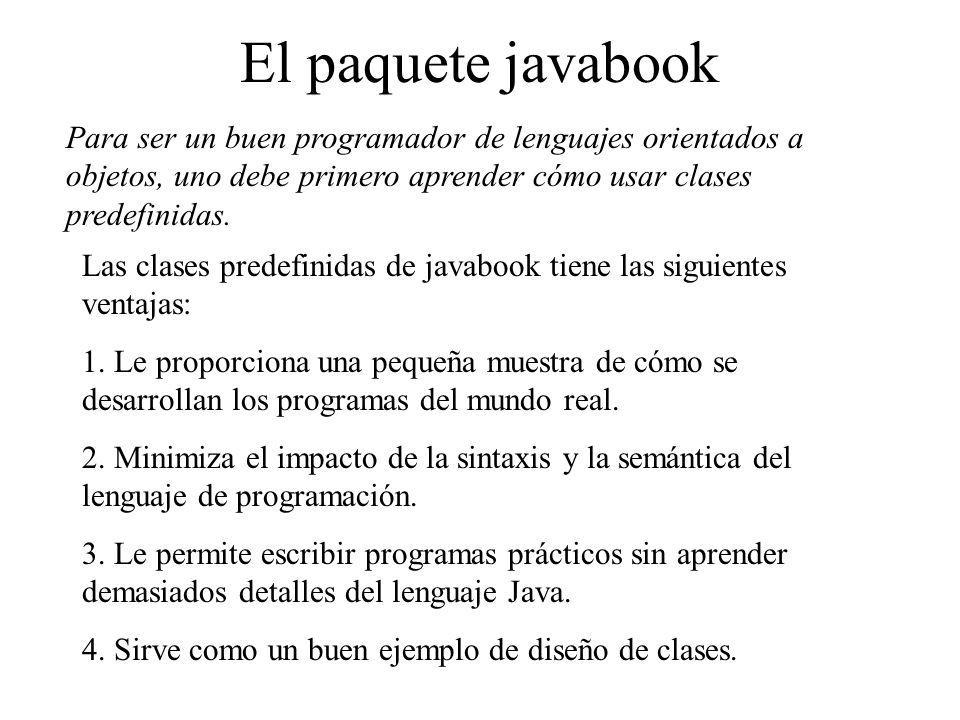 El paquete javabook Para ser un buen programador de lenguajes orientados a objetos, uno debe primero aprender cómo usar clases predefinidas. Las clase