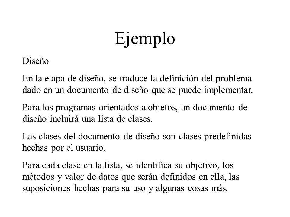 Ejemplo Diseño En la etapa de diseño, se traduce la definición del problema dado en un documento de diseño que se puede implementar. Para los programa