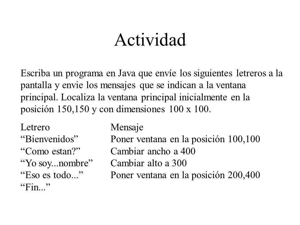 Actividad Escriba un programa en Java que envíe los siguientes letreros a la pantalla y envie los mensajes que se indican a la ventana principal. Loca