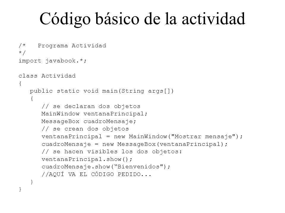 Código básico de la actividad /* Programa Actividad */ import javabook.*; class Actividad { public static void main(String args[]) { // se declaran do