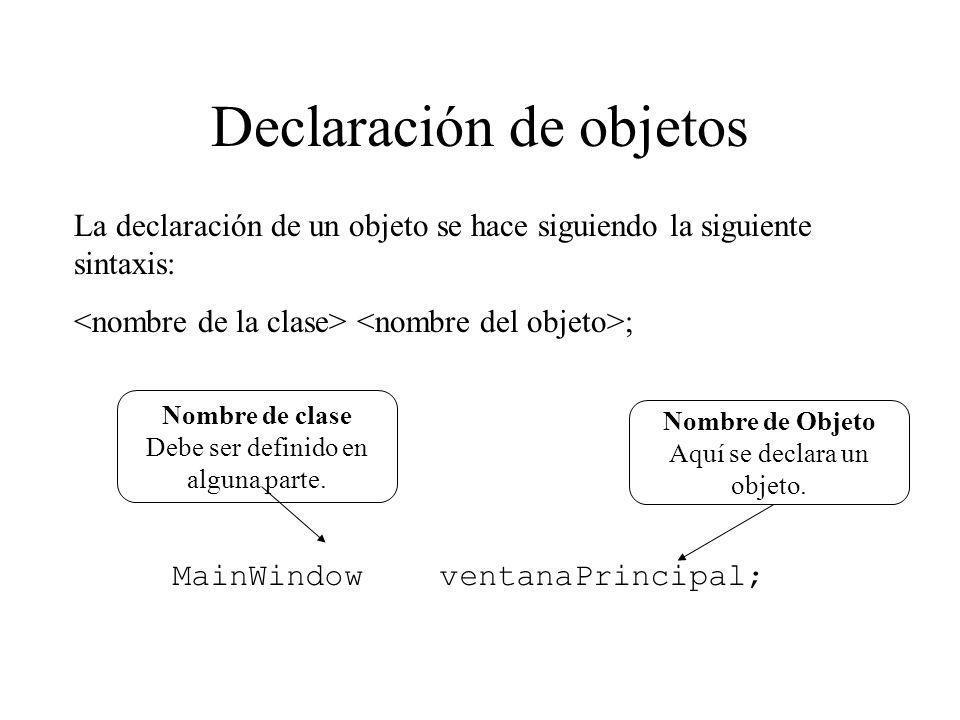 Declaración de objetos La declaración de un objeto se hace siguiendo la siguiente sintaxis: ; Nombre de clase Debe ser definido en alguna parte. Nombr