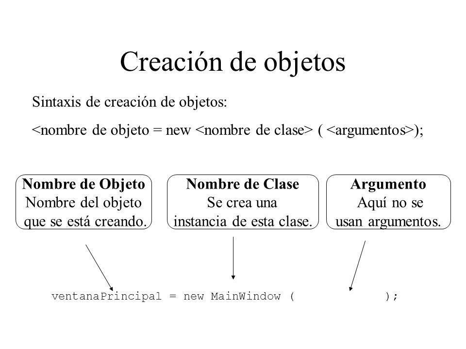 Creación de objetos Sintaxis de creación de objetos: ( ); ventanaPrincipal = new MainWindow ( ); Nombre de Objeto Nombre del objeto que se está creand