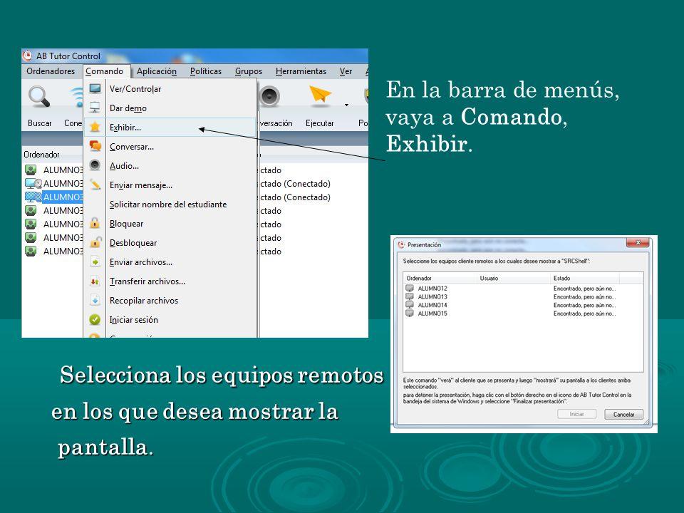 Selecciona los equipos remotos Selecciona los equipos remotos en los que desea mostrar la pantalla. pantalla. En la barra de menús, vaya a Comando, Ex