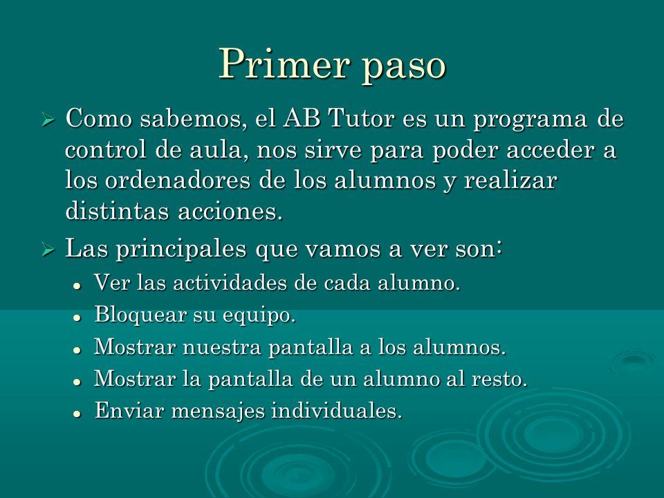 Primer paso Como sabemos, el AB Tutor es un programa de control de aula, nos sirve para poder acceder a los ordenadores de los alumnos y realizar dist