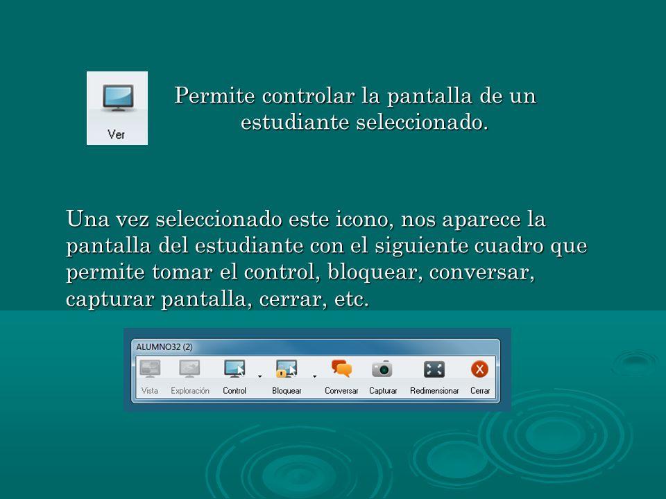 Permite controlar la pantalla de un estudiante seleccionado. Una vez seleccionado este icono, nos aparece la pantalla del estudiante con el siguiente