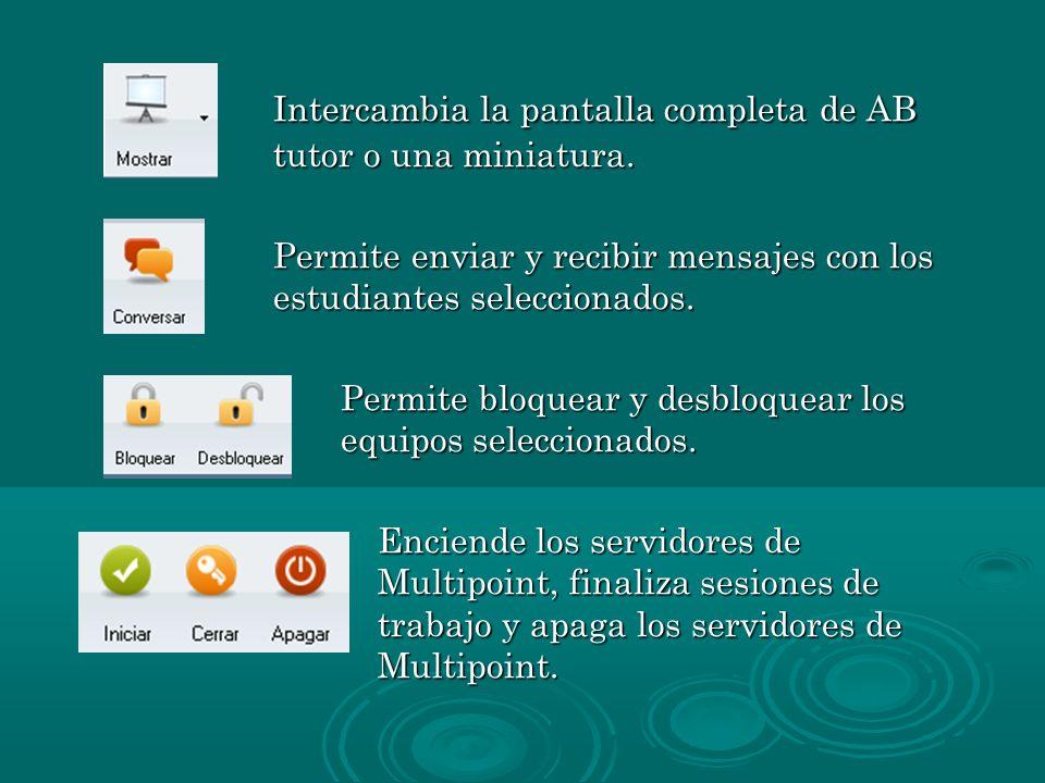 Intercambia la pantalla completa de AB tutor o una miniatura. Intercambia la pantalla completa de AB tutor o una miniatura. Permite enviar y recibir m