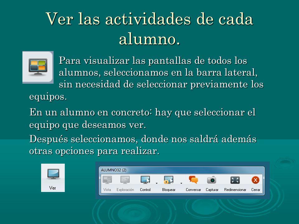 Ver las actividades de cada alumno. Para visualizar las pantallas de todos los alumnos, seleccionamos en la barra lateral, sin necesidad de selecciona