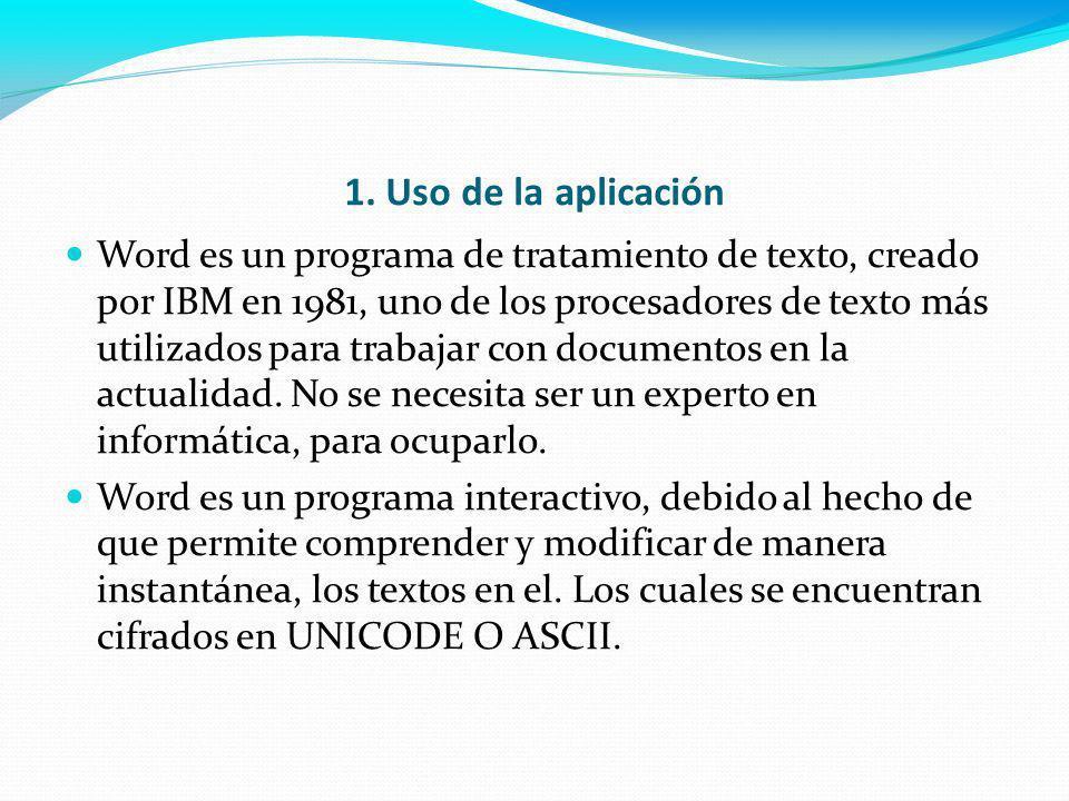 1. Uso de la aplicación Word es un programa de tratamiento de texto, creado por IBM en 1981, uno de los procesadores de texto más utilizados para trab
