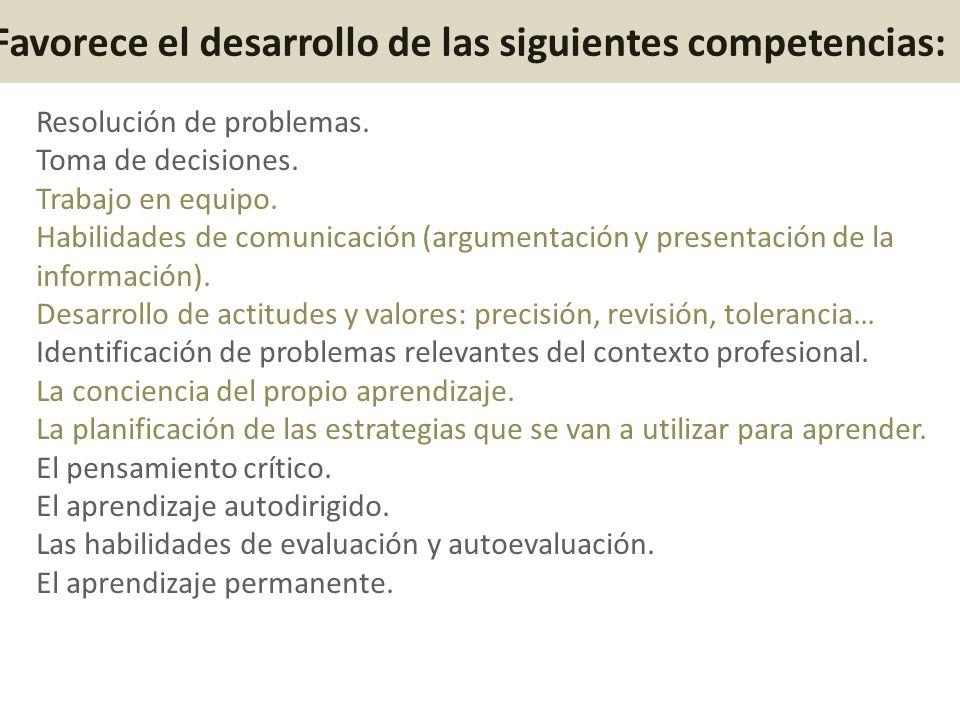 Resolución de problemas. Toma de decisiones. Trabajo en equipo. Habilidades de comunicación (argumentación y presentación de la información). Desarrol