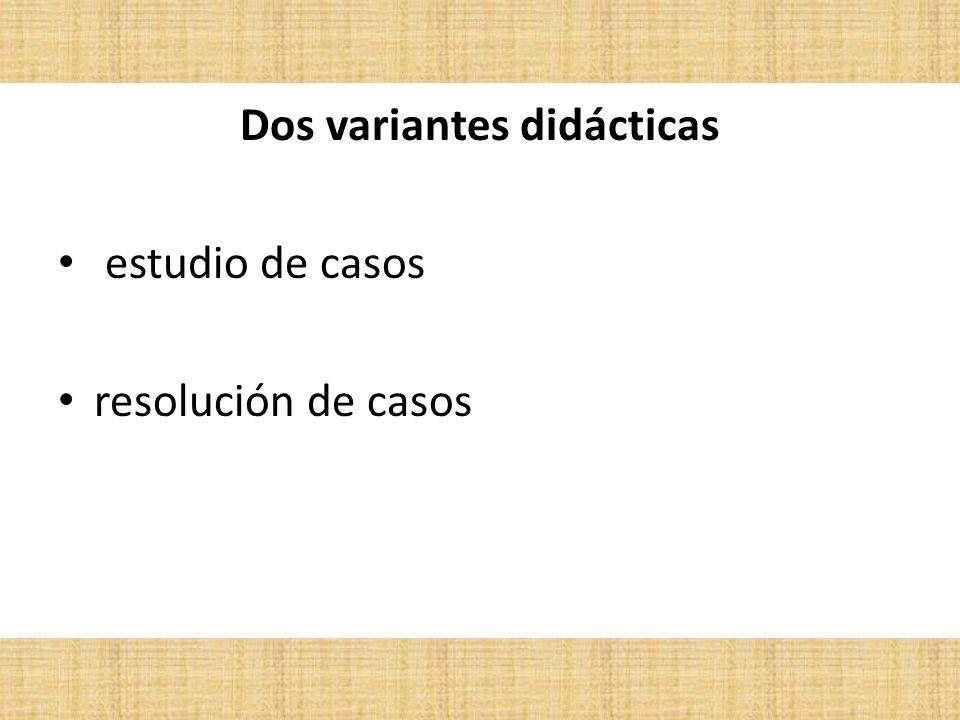 Dos variantes didácticas estudio de casos resolución de casos
