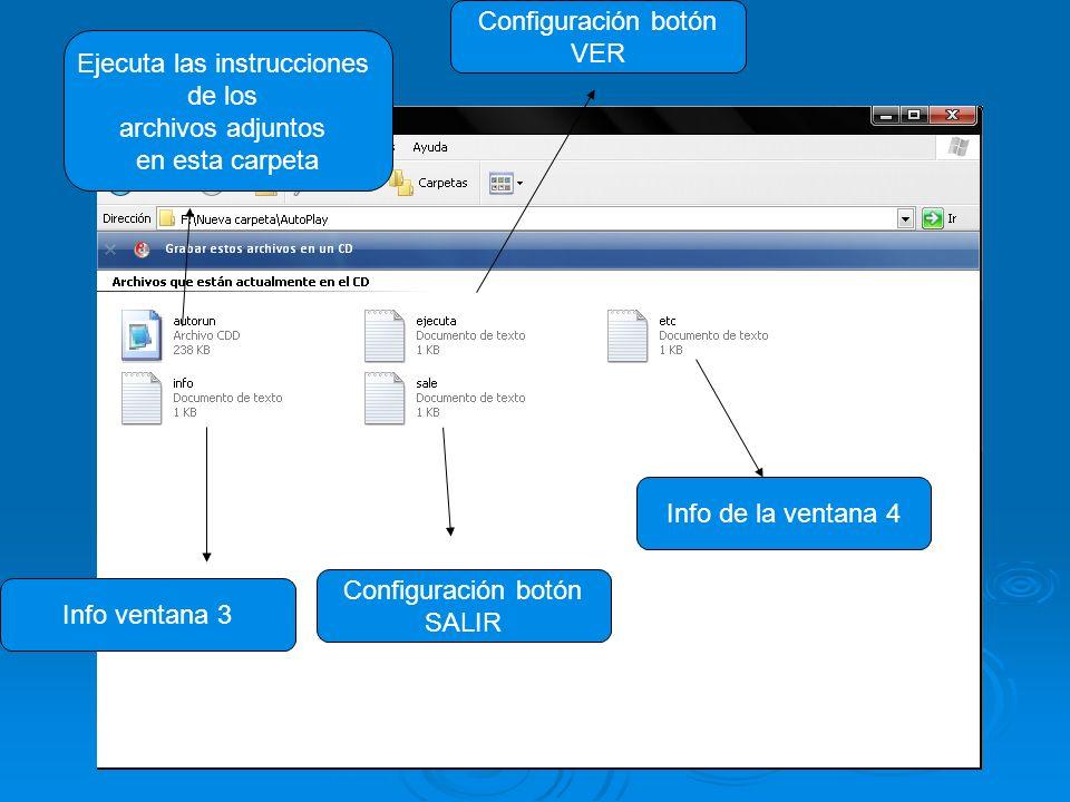Ejecuta las instrucciones de los archivos adjuntos en esta carpeta Configuración botón VER Info de la ventana 4 Configuración botón SALIR Info ventana 3