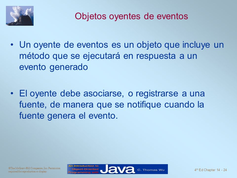©The McGraw-Hill Companies, Inc. Permission required for reproduction or display. 4 th Ed Chapter 14 - 24 Objetos oyentes de eventos Un oyente de even