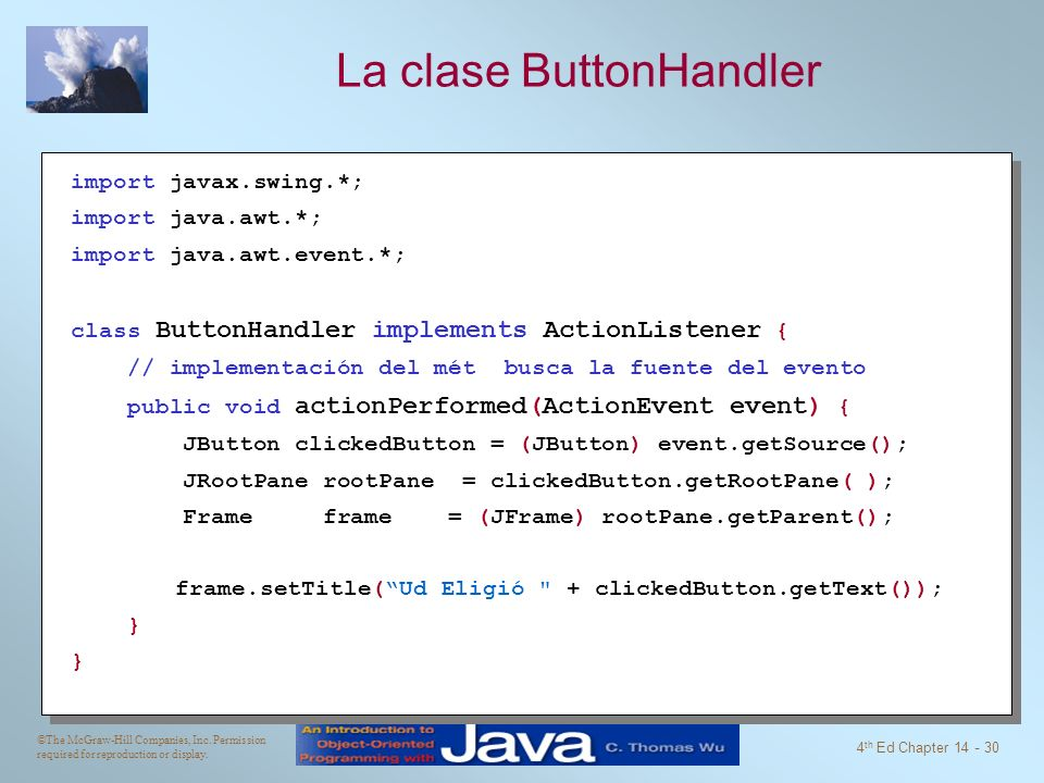 ©The McGraw-Hill Companies, Inc. Permission required for reproduction or display. 4 th Ed Chapter 14 - 30 La clase ButtonHandler import javax.swing.*;