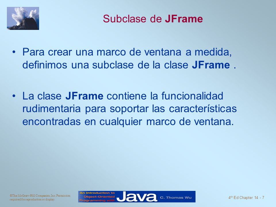 ©The McGraw-Hill Companies, Inc. Permission required for reproduction or display. 4 th Ed Chapter 14 - 7 Subclase de JFrame Para crear una marco de ve