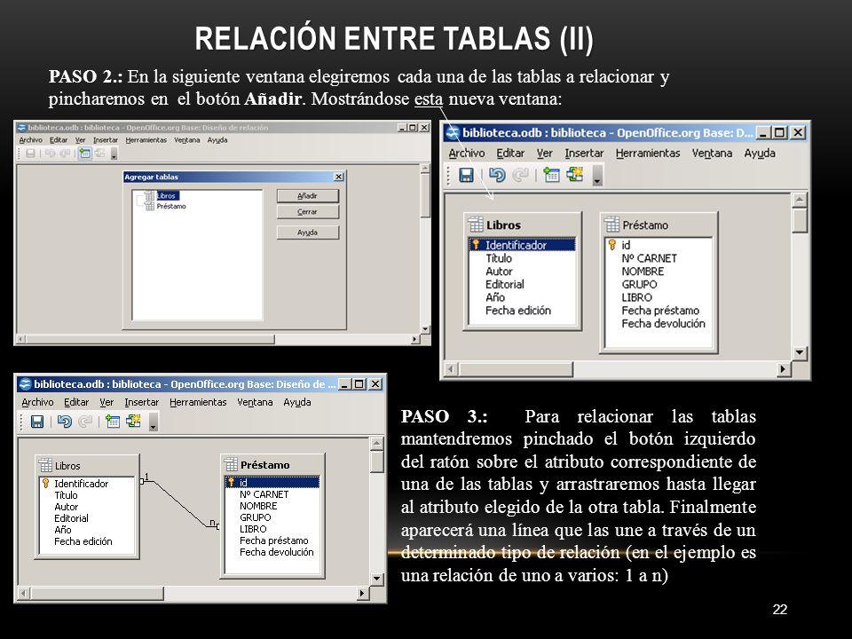 RELACIÓN ENTRE TABLAS (II) 22 PASO 2.: En la siguiente ventana elegiremos cada una de las tablas a relacionar y pincharemos en el botón Añadir.